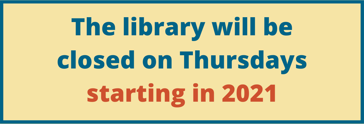 The library will be closed on Thursdays starting in 2021