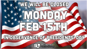 Wellington Library closed 2/15/21 for Presidents' Day